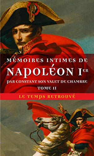 Mémoires intimes de Napoléon 1ᵉʳ par Constant, son valet de chambre (Tome 2)