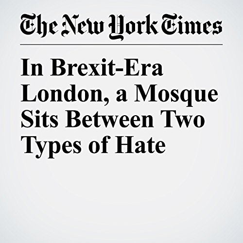 In Brexit-Era London, a Mosque Sits Between Two Types of Hate copertina