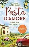 Pasta d'amore - Liebe auf Sizilianisch: Roman - Lucinde Hutzenlaub