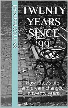 twenty years since '99': How Riley's life and dream changed in twenty years by [Jennifer Collins, Wayne Moyer]