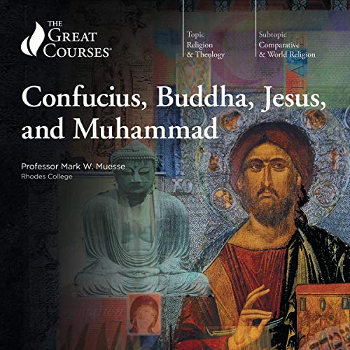 Confucius, Buddha, Jesus, and Muhammad                   By:                                                                                                                                 Mark W. Muesse,                                                                                        The Great Courses                               Narrated by:                                                                                                                                 Mark W. Muesse                      Length: 18 hrs and 56 mins     34 ratings     Overall 4.7