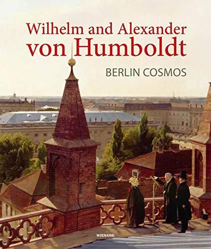Wilhelm and Alexander von Humboldt. Berlin Cosmos: Begleitpublikation zur Berlin Ausstellung im Humboldt Forum und zum Museum Knoblauchhaus Berlin 2020