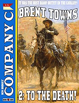Company C 2: To the Death! (A Company 'C' Western) by [Brent Towns, Ben Bridges]
