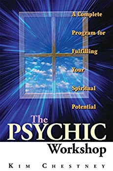 The Psychic Workshop: A Complete Program for Fulfilling Your Spiritual Potential by [Kim Chestney, Kim Chestney Martino]