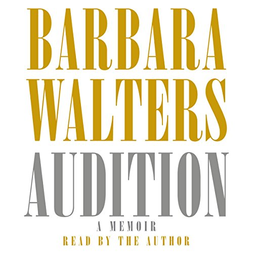 Audition     A Memoir              By:                                                                                                                                 Barbara Walters                               Narrated by:                                                                                                                                 Barbara Walters                      Length: 5 hrs and 51 mins     59 ratings     Overall 3.9