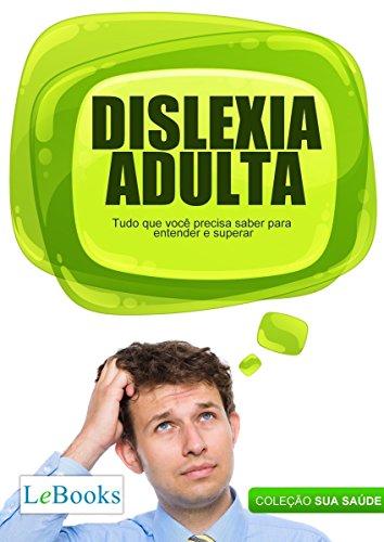 Dislexia adulta: Tudo que você precisa saber para entender e superar (Coleção Saúde)