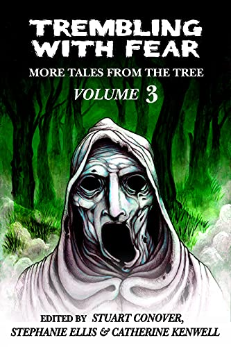 Trembling With Fear: More Tales From The Tree: Volume 3 by [Stuart Conover, Stephanie Ellis, Catherine Kenwell]