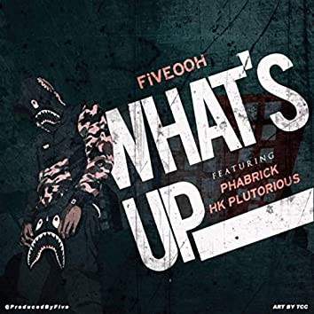 What's Up (feat. Phabrick & Fiveooh)