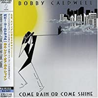 Come Rain Or Come Shine by Bobby Caldwell (1999-03-25)