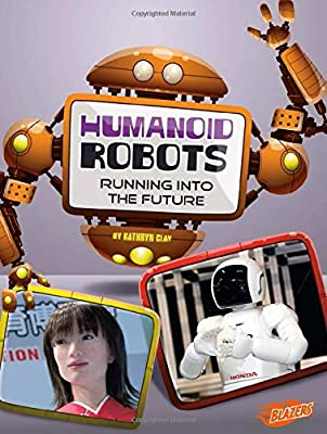 Humanoid Robots: Running into the Future (The World of Robots)