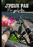 J'peux pas j'ai pêche: Calepin pour passionné de pêche à la truite - nature et tradition, journal ligné original et drôle - nature campagne pêche à la mouche| 100 pages au format 7*10 pouces