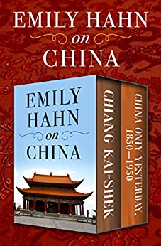 Emily Hahn on China: Chiang Kai-Shek and China Only Yesterday, 1850–1950 by [Emily Hahn]