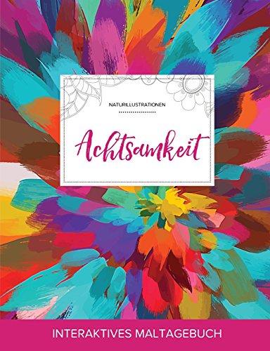 Maltagebuch Fur Erwachsene: Achtsamkeit (Naturillustrationen, Farbexplosion) (German Edition)