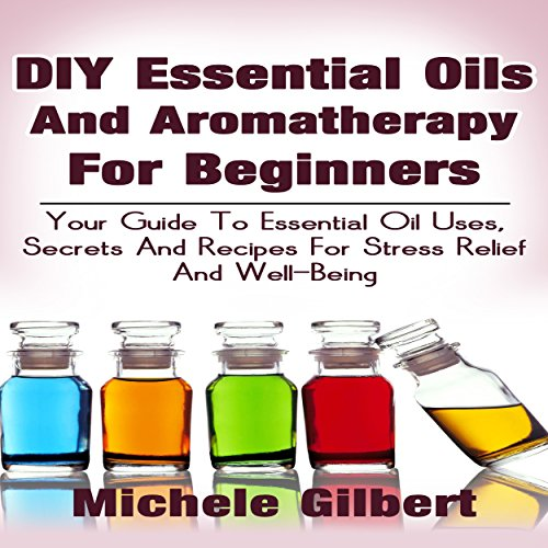 DIY Essential Oils and Aromatherapy for Beginners cover art