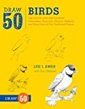 Draw 50 Birds: The Step-by-Step Way to Draw Chickadees, Peacocks, Toucans, Mallards, and Many More of Our Feathered Friends