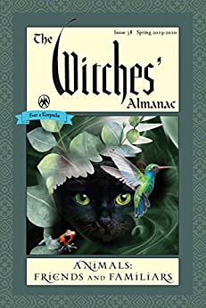 The Witches' Almanac: Issue 38, Spring 2019 to Spring 2020: Animals: Friends and Familiars by [Andrew Theitic]