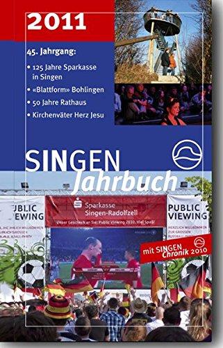 """SINGEN Jahrbuch 2011: 125 Jahre Sparkasse - """"Blattform"""" Bohlingen - 50 Jahre Rathaus - Kirchenväter Herz Jesu mit SINGEN Chronik 2010"""