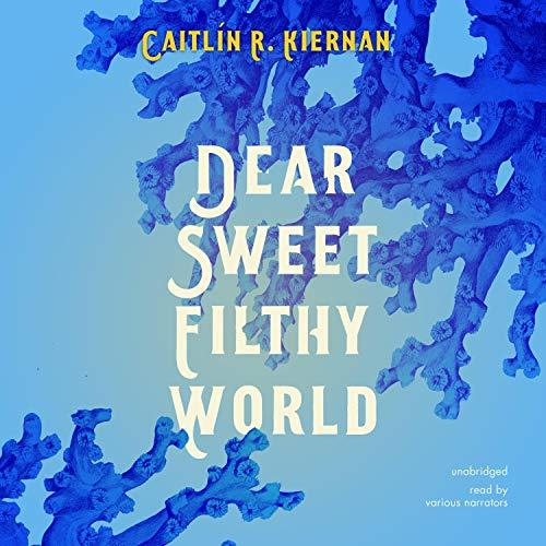 Dear Sweet Filthy World Audiobook By Caitlín R. Kiernan cover art