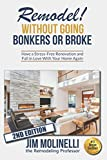 Remodel Without Going Bonkers or Broke: Have a Stress-Free Renovation and Fall In Love With Your Home Again