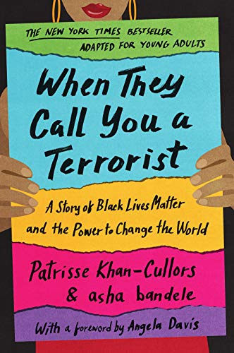 When They Call You a Terrorist (Young Adult Edition): A Story of Black Lives Matter and the Power to Change the World de [Patrisse Khan-Cullors, asha bandele]