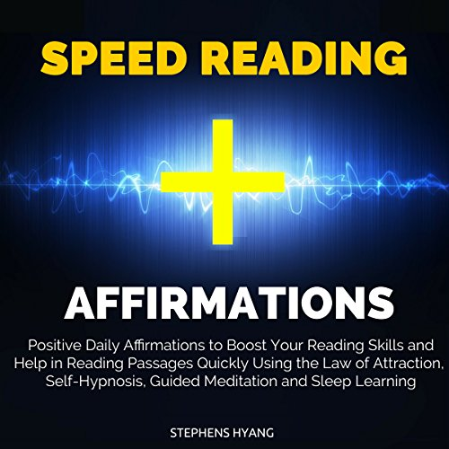 Speed Reading Affirmations     Positive Daily Affirmations to Boost Your Reading Skills and Help in Reading Passages Quickly Using the Law of Attraction, Self-Hypnosis, Guided Meditation              By:                                                                                                                                 Stephens Hyang                               Narrated by:                                                                                                                                 Dan McGowan                      Length: 50 mins     Not rated yet     Overall 0.0