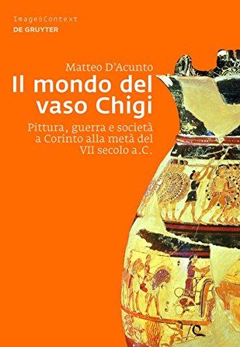 Il mondo del vaso Chigi: Pittura, guerra e società a Corinto alla metà del VII secolo a.C. (Image & Context, Band 12)