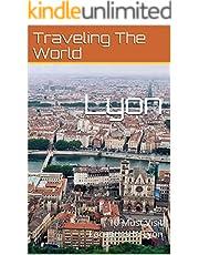 Lyon: 10 Must Visit Locations In Lyon (France Travel, Lyon, Lyon Travel Book 1)