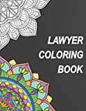 Lawyer Coloring Book: Relatable Humorous Adult Coloring Book With Lawyer Problems Perfect Gift For Lawyer