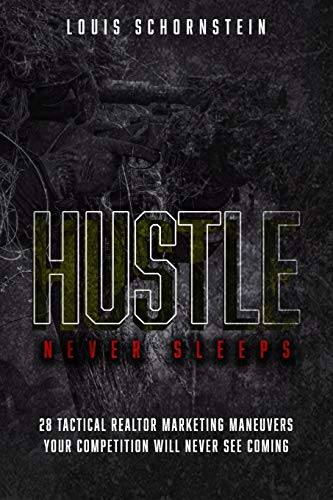 Hustle Never Sleeps - 28 Tactical Realtor Marketing Maneuvers Your Competition Will Never See Coming