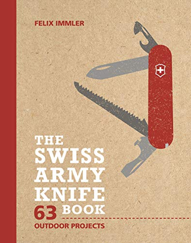 Immler, F: The Swiss Army Knife Book: 63 Outdoor Projects