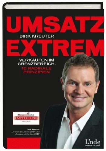 Umsatz extrem: Verkaufen im Grenzbereich. 10 radikale Prinzipien ( 27. August 2013 )