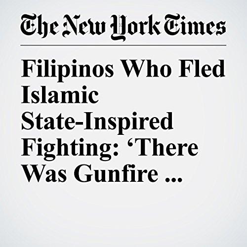 Filipinos Who Fled Islamic State-Inspired Fighting: 'There Was Gunfire Everywhere' copertina