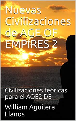 Nuevas Civilizaciones de AGE OF EMPIRES 2 : Civilizaciones teóricas para el AOE2 DE (Spanish Edition)
