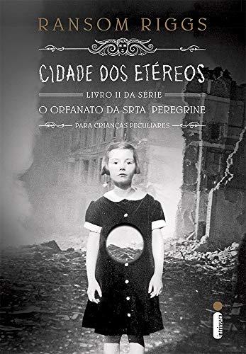 Cidade dos Etéreos - Livro 2, Série O Orfanato da Srta. Peregrine Para Crianças Peculiares: (Série O lar da srta. Peregrine para crianças peculiares vol.2)