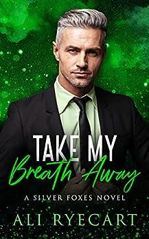 Take My Breath Away: an age gap, forced proximity MM romance (Silver Foxes MM Romance Series) by [Ali Ryecart]