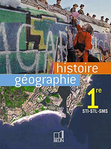 Histoire Géographie - 1ère STI,  STL, SMS 2004: Manuel élève (Technique STT-STI-ST2S-STG Hist.Géo) (French Edition)