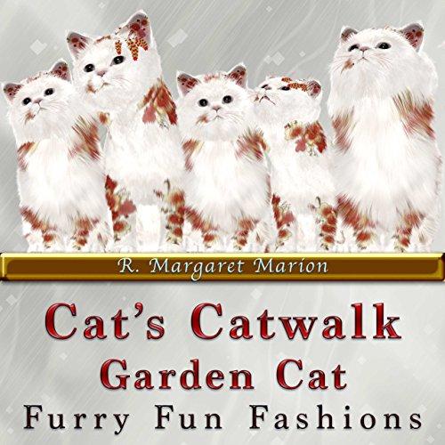 Cat\'s Catwalk, Garden Cat: Furry Fun Fashion For Felines (English Edition)