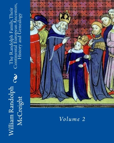 Compare Textbook Prices for The Randolph Family, Their Continental European Ancestors, History and Genealogy: Volume 2 2 Edition ISBN 9781522753650 by McCreight, William Randolph