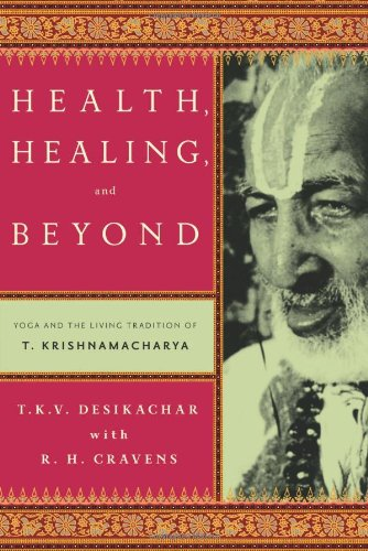 Compare Textbook Prices for Health, Healing, and Beyond: Yoga and the Living Tradition of T. Krishnamacharya Reprint Edition ISBN 8903602662381 by Desikachar, T. K. V.,Cravens, R. H.,Subramaniam, C.,Lerner, Michael