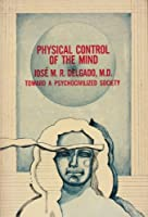 Physical control of the mind: Toward a psychocivilized society (Harper torchbooks)