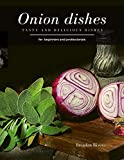 Onion Dishes: Tasty and Delicious dishes (English Edition)