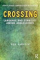 Crossing: Language and Ethnicity among Adolescents (Routledge Linguistics Classics)