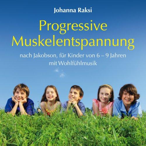 Progressive Muskelentspannung nach Jacobson: für Kinder von 6 - 9 Jahren mit Wohlfühlmusik