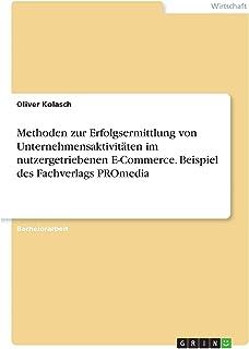 Methoden zur Erfolgsermittlung von Unternehmensaktivitäten im nutzergetriebenen E-Commerce. Beispiel des Fachverlags PROmedia