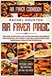 Air Fryer Cookbook: AIR FRYER MAGIC - The One-Stop Keto Air Fryer Recipes Cookbook With Low Oil Yet Crispy and Delicious Meat and Vegetable Meals For ... Cooker Air Fryer and Instant Air Fryer)
