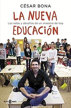 La nueva educación: Los retos y desafíos de un maestro de hoy de [César Bona]