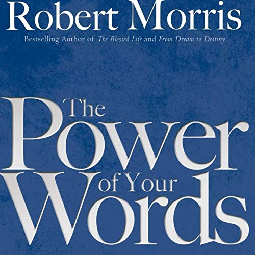 The Power of Your Words Audiobook By Robert Morris cover art