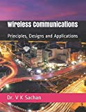Wireless Communications: Principles, Designs and Applications: 125 (Sachan)