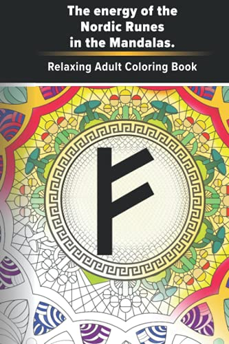 The energy of the Nordic Runes in the Mandalas. Relaxing Adult Coloring Book: Magic of coloring old runes for Grown-Ups in need of calming down