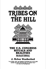 Tribes on the Hill: The U.S. Congress--Rituals and Realities Kindle Edition